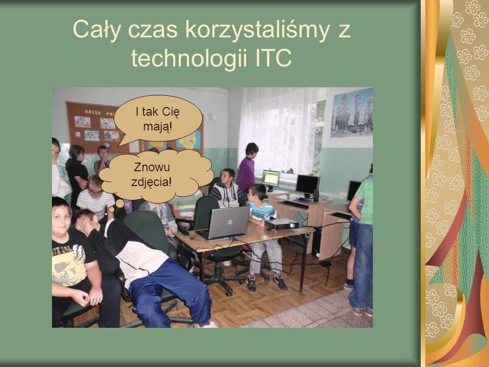 Cały czas korzystaliśmy z technologii ITC