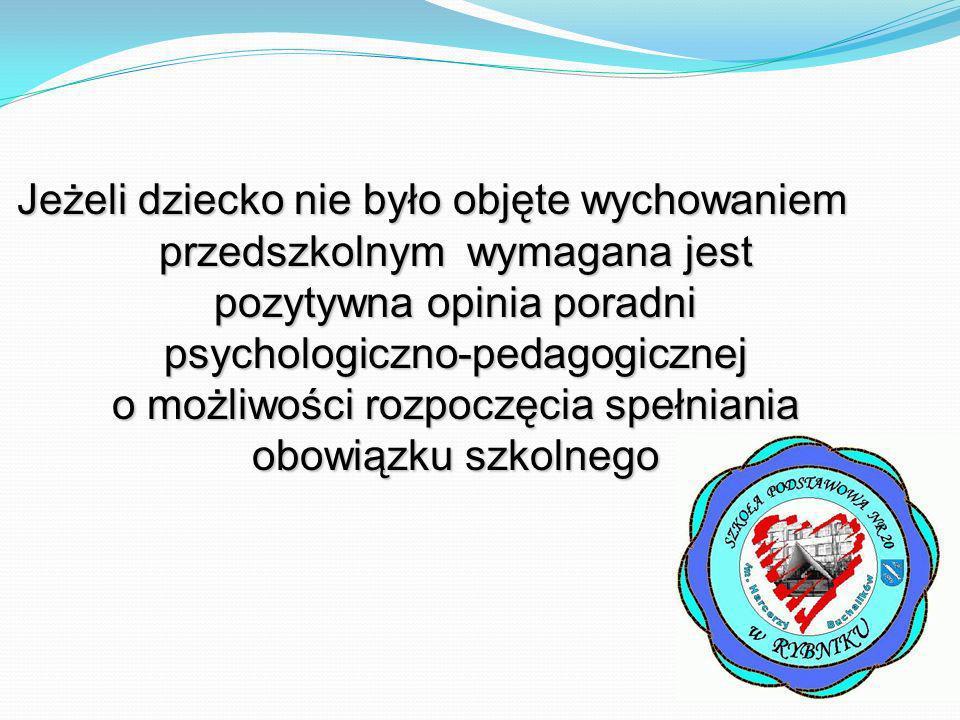 Jeżeli dziecko nie było objęte wychowaniem przedszkolnym wymagana jest pozytywna opinia poradni psychologiczno-pedagogicznej o możliwości rozpoczęcia spełniania obowiązku szkolnego