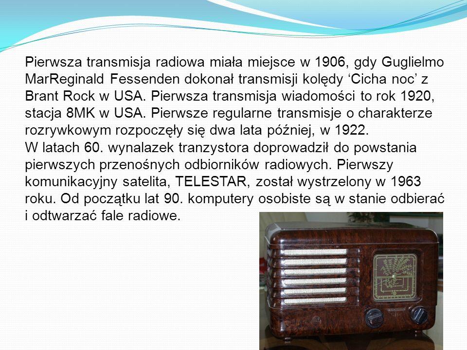 Pierwsza transmisja radiowa miała miejsce w 1906, gdy Guglielmo MarReginald Fessenden dokonał transmisji kolędy 'Cicha noc' z Brant Rock w USA. Pierwsza transmisja wiadomości to rok 1920, stacja 8MK w USA. Pierwsze regularne transmisje o charakterze rozrywkowym rozpoczęły się dwa lata później, w 1922.
