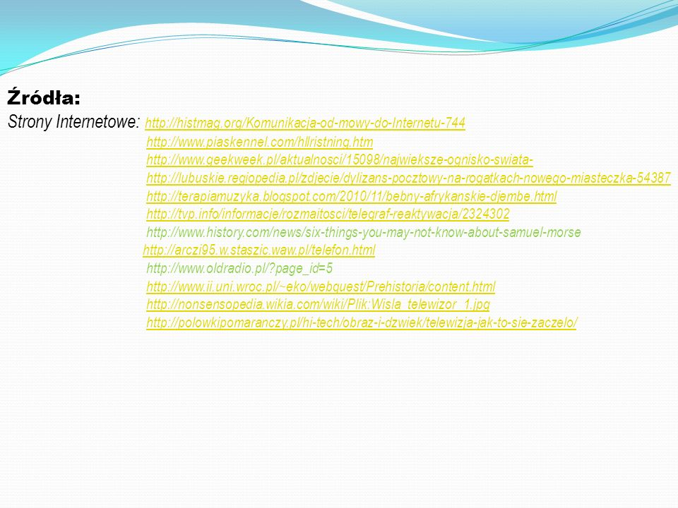 Źródła: Strony Internetowe: http://histmag.org/Komunikacja-od-mowy-do-Internetu-744. http://www.piaskennel.com/hllristning.htm.
