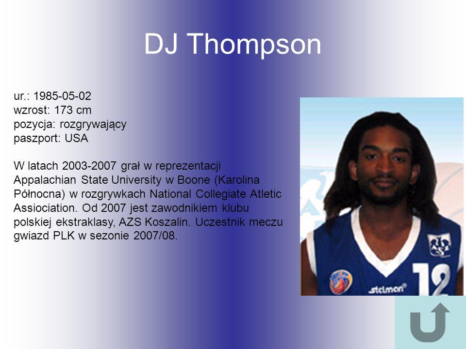 DJ Thompson ur.: 1985-05-02 wzrost: 173 cm pozycja: rozgrywający