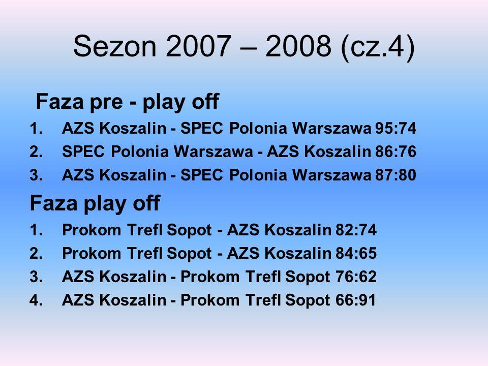 Sezon 2007 – 2008 (cz.4) Faza pre - play off Faza play off