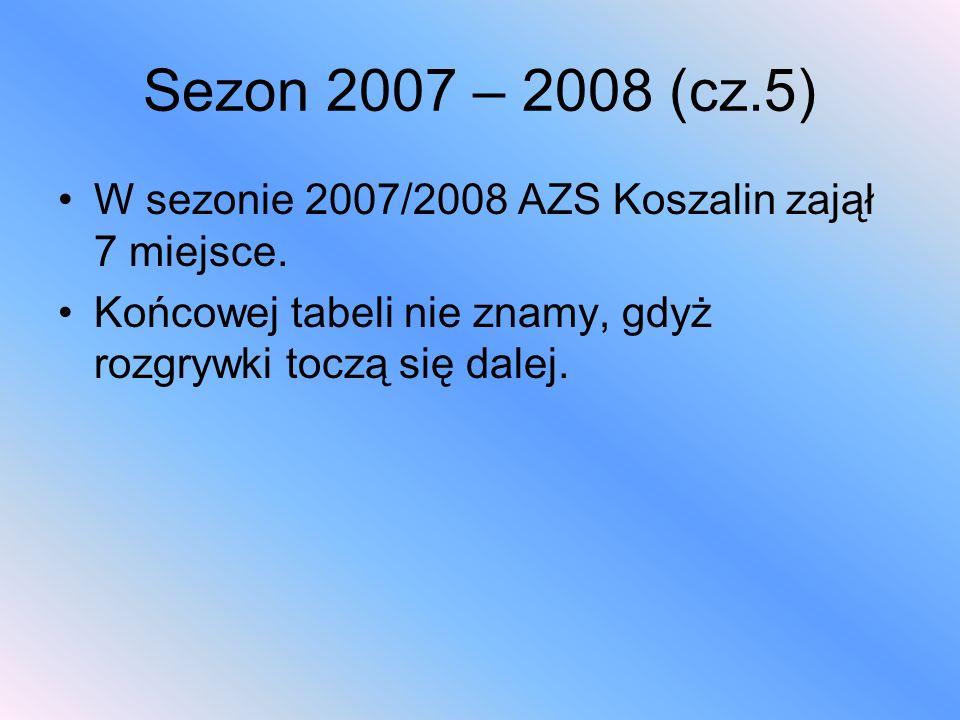 Sezon 2007 – 2008 (cz.5)W sezonie 2007/2008 AZS Koszalin zajął 7 miejsce.