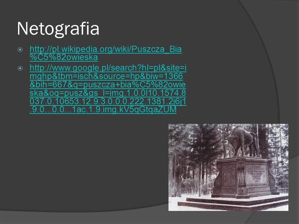 Netografia http://pl.wikipedia.org/wiki/Puszcza_Bia%C5%82owieska
