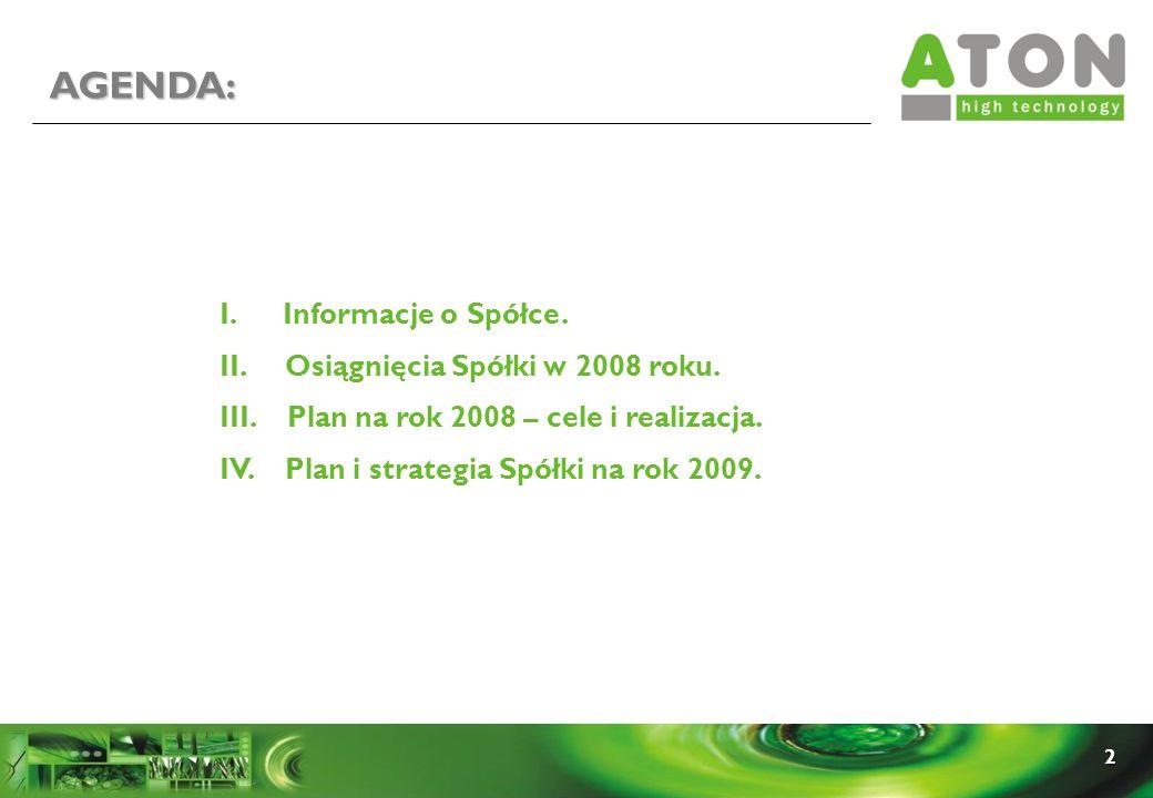 AGENDA: I. Informacje o Spółce. II. Osiągnięcia Spółki w 2008 roku.