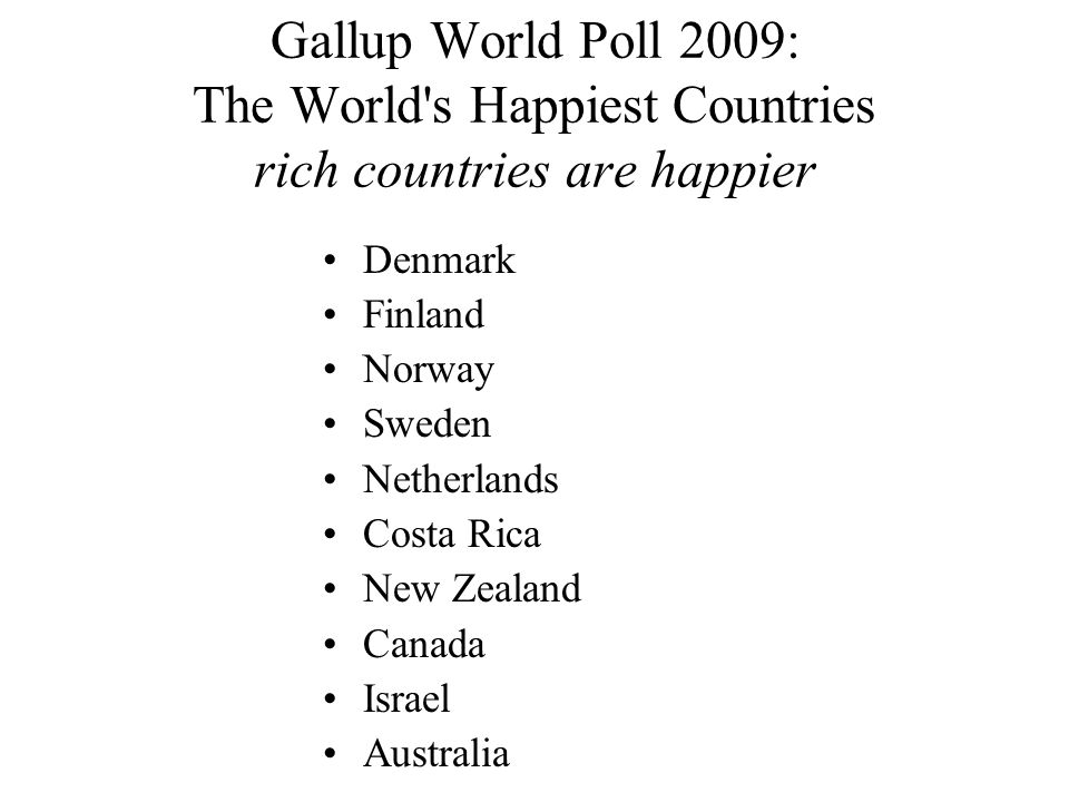 Gallup World Poll 2009: The World s Happiest Countries rich countries are happier