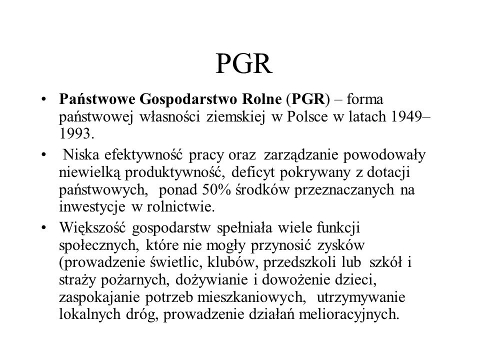 PGRPaństwowe Gospodarstwo Rolne (PGR) – forma państwowej własności ziemskiej w Polsce w latach 1949–1993.