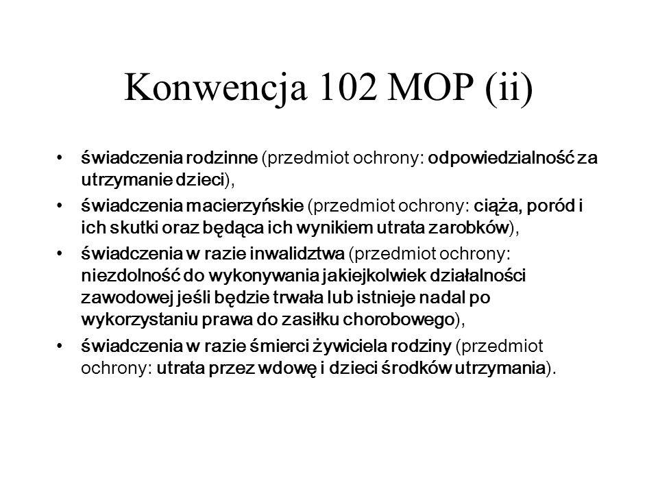 Konwencja 102 MOP (ii)świadczenia rodzinne (przedmiot ochrony: odpowiedzialność za utrzymanie dzieci),