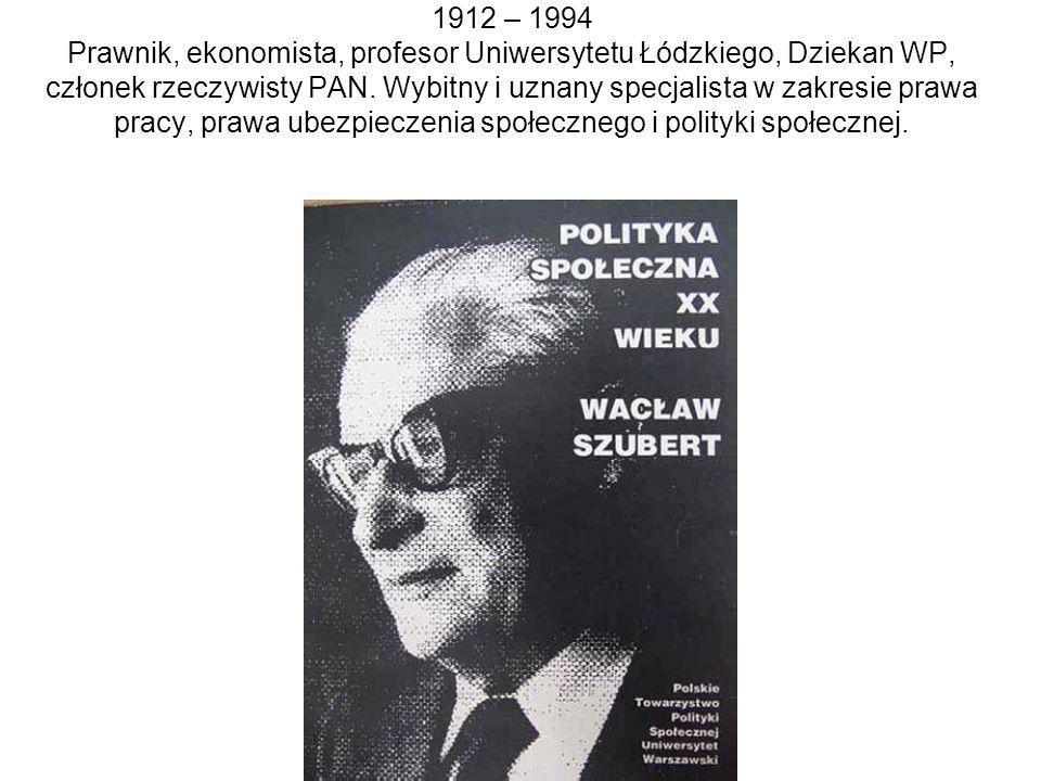 1912 – 1994 Prawnik, ekonomista, profesor Uniwersytetu Łódzkiego, Dziekan WP, członek rzeczywisty PAN.