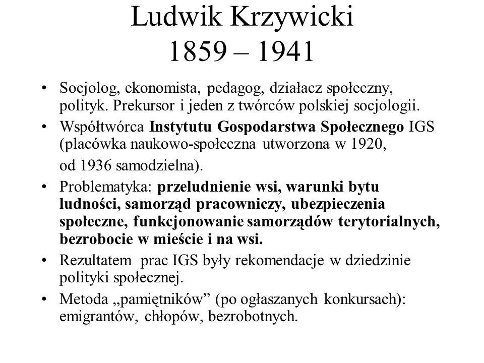 Ludwik Krzywicki 1859 – 1941 Socjolog, ekonomista, pedagog, działacz społeczny, polityk. Prekursor i jeden z twórców polskiej socjologii.