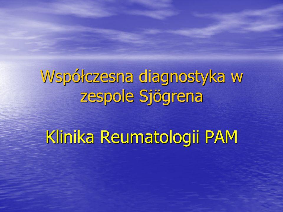 Współczesna diagnostyka w zespole Sjögrena Klinika Reumatologii PAM