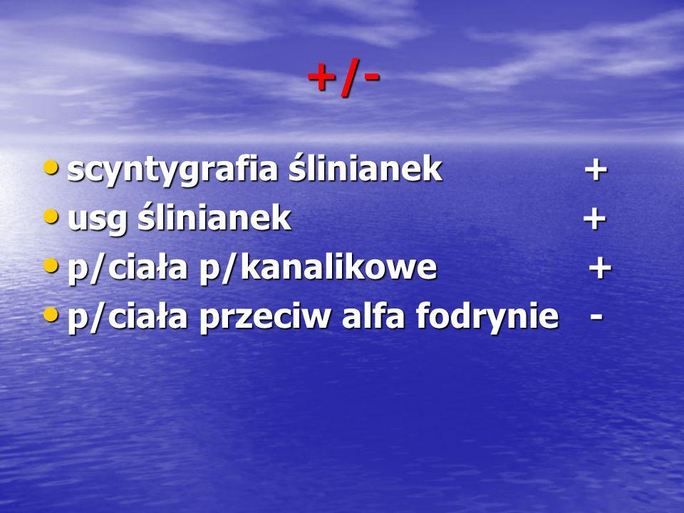 +/- scyntygrafia ślinianek + usg ślinianek + p/ciała p/kanalikowe +