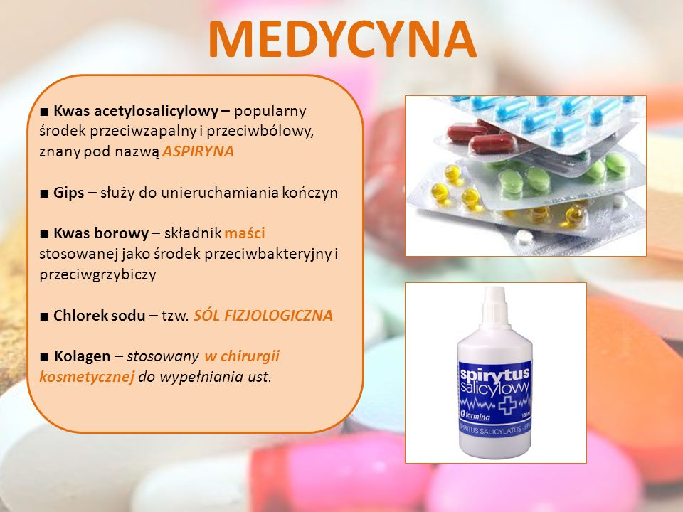 MEDYCYNA ■ Kwas acetylosalicylowy – popularny środek przeciwzapalny i przeciwbólowy, znany pod nazwą ASPIRYNA.