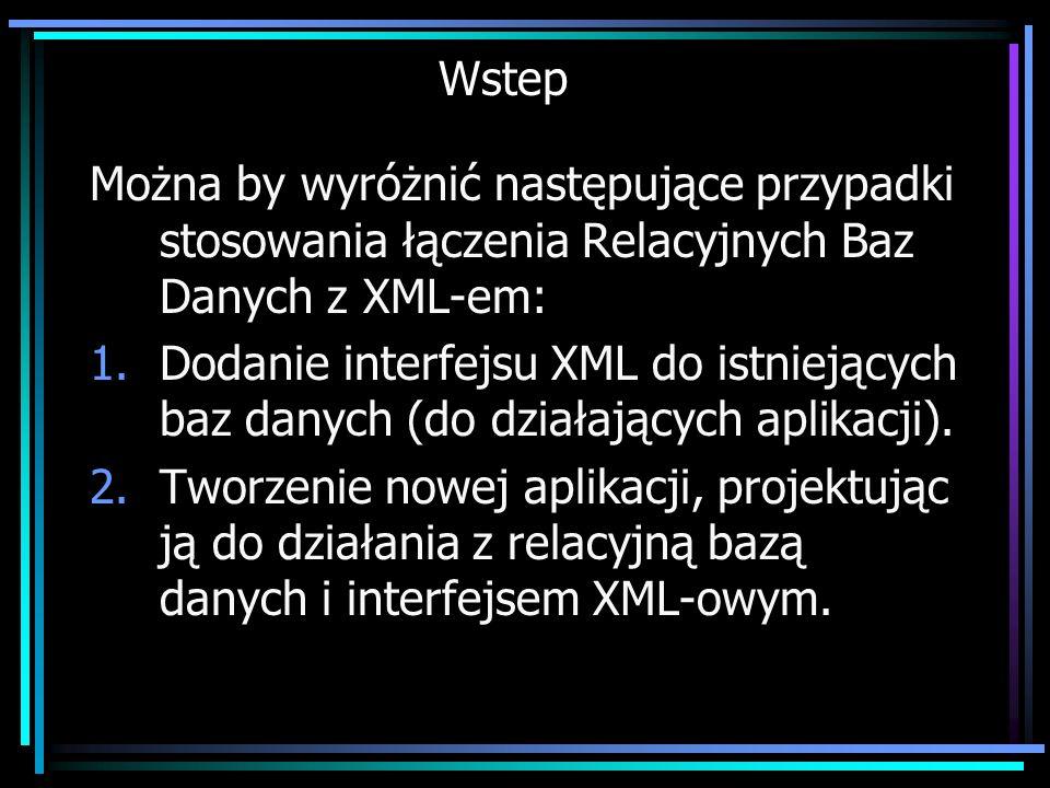 Wstep Można by wyróżnić następujące przypadki stosowania łączenia Relacyjnych Baz Danych z XML-em: