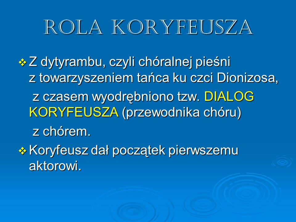 Rola koryfeusza Z dytyrambu, czyli chóralnej pieśni z towarzyszeniem tańca ku czci Dionizosa,