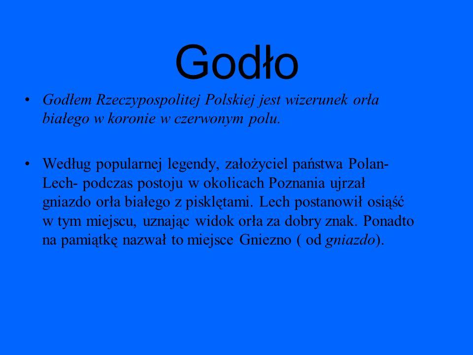 Godło Godłem Rzeczypospolitej Polskiej jest wizerunek orła białego w koronie w czerwonym polu.
