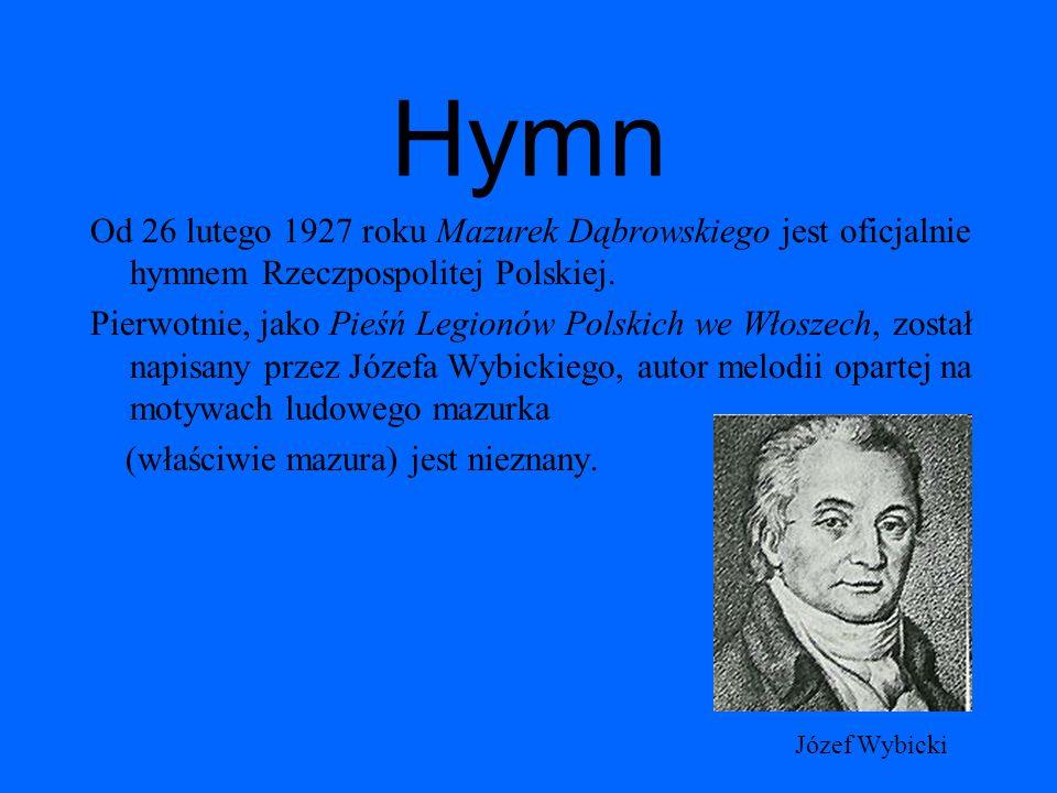 HymnOd 26 lutego 1927 roku Mazurek Dąbrowskiego jest oficjalnie hymnem Rzeczpospolitej Polskiej.