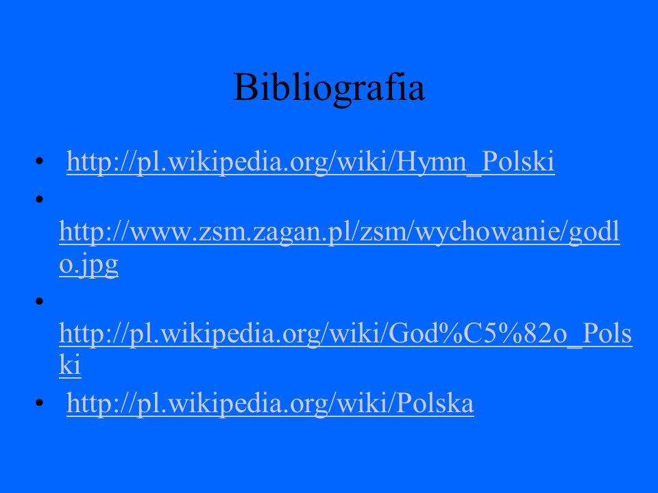 Bibliografia http://pl.wikipedia.org/wiki/Hymn_Polski