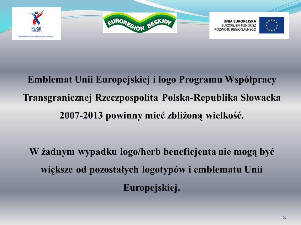 Emblemat Unii Europejskiej i logo Programu Współpracy Transgranicznej Rzeczpospolita Polska-Republika Słowacka 2007-2013 powinny mieć zbliżoną wielkość.