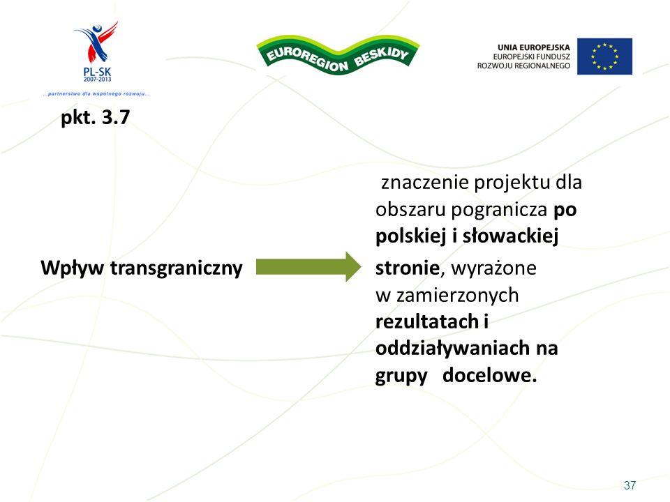 pkt. 3.7 znaczenie projektu dla obszaru pogranicza po polskiej i słowackiej.