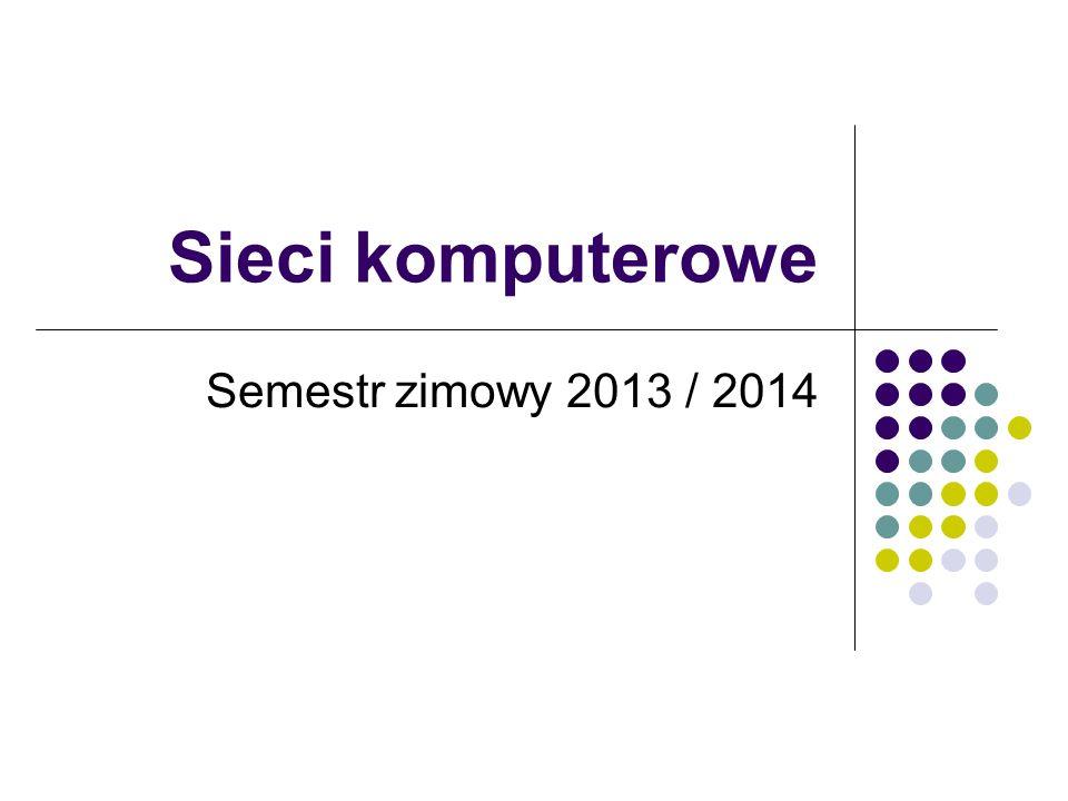 Sieci komputerowe Semestr zimowy 2013 / 2014