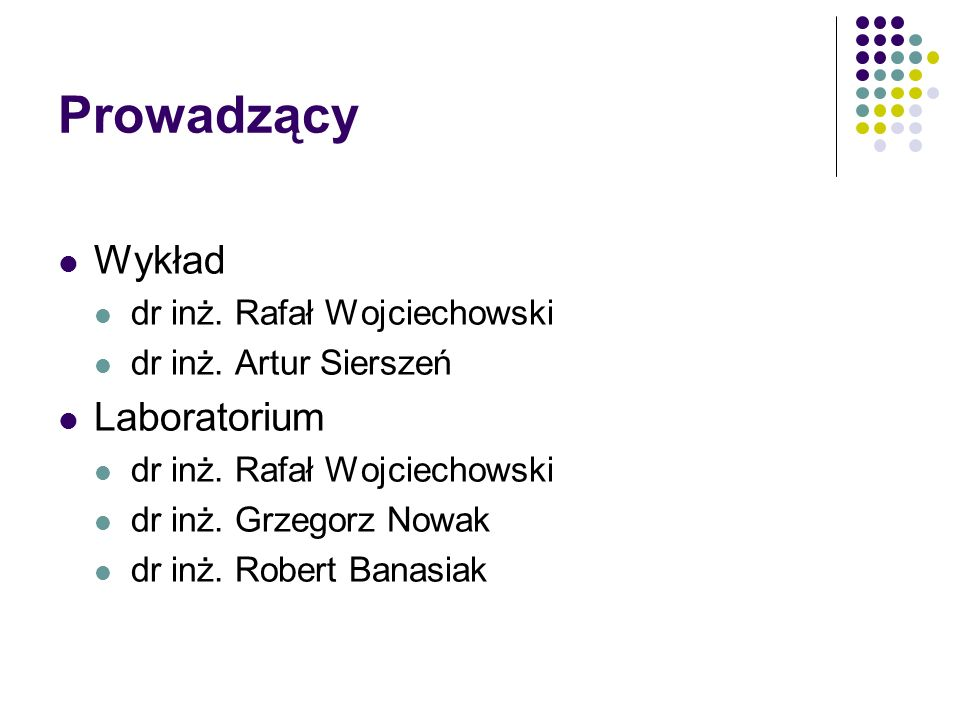Prowadzący Wykład Laboratorium dr inż. Rafał Wojciechowski