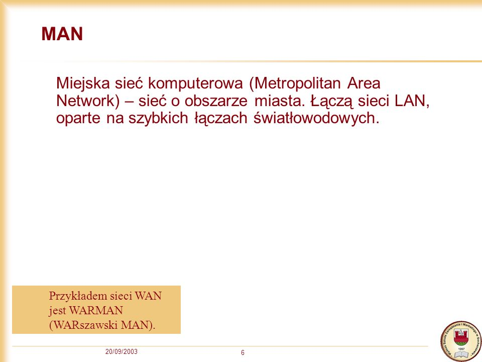 MAN Miejska sieć komputerowa (Metropolitan Area Network) – sieć o obszarze miasta. Łączą sieci LAN, oparte na szybkich łączach światłowodowych.