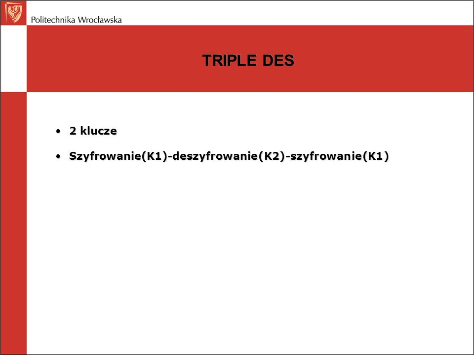 TRIPLE DES 2 klucze Szyfrowanie(K1)-deszyfrowanie(K2)-szyfrowanie(K1)