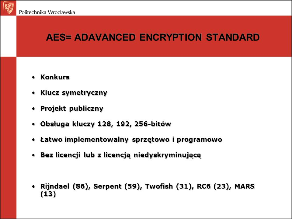 AES= ADAVANCED ENCRYPTION STANDARD