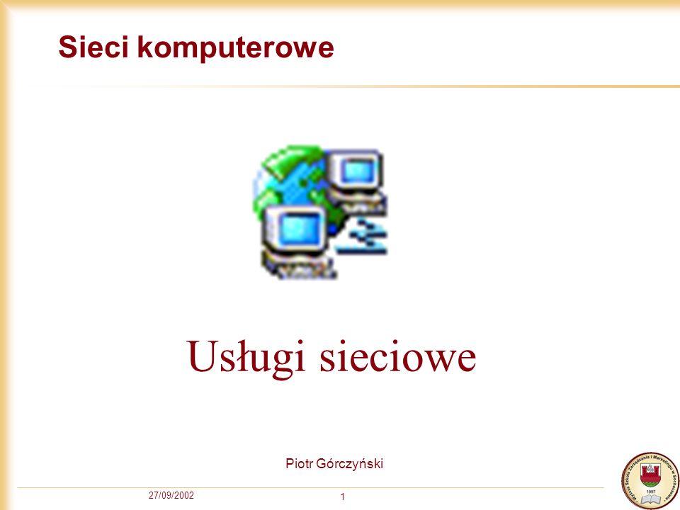 Sieci komputerowe Usługi sieciowe Piotr Górczyński 27/09/2002