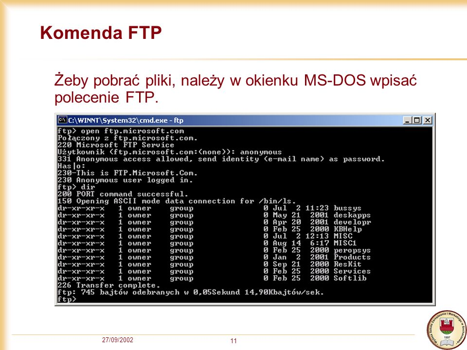 Komenda FTP Żeby pobrać pliki, należy w okienku MS-DOS wpisać polecenie FTP. 27/09/2002