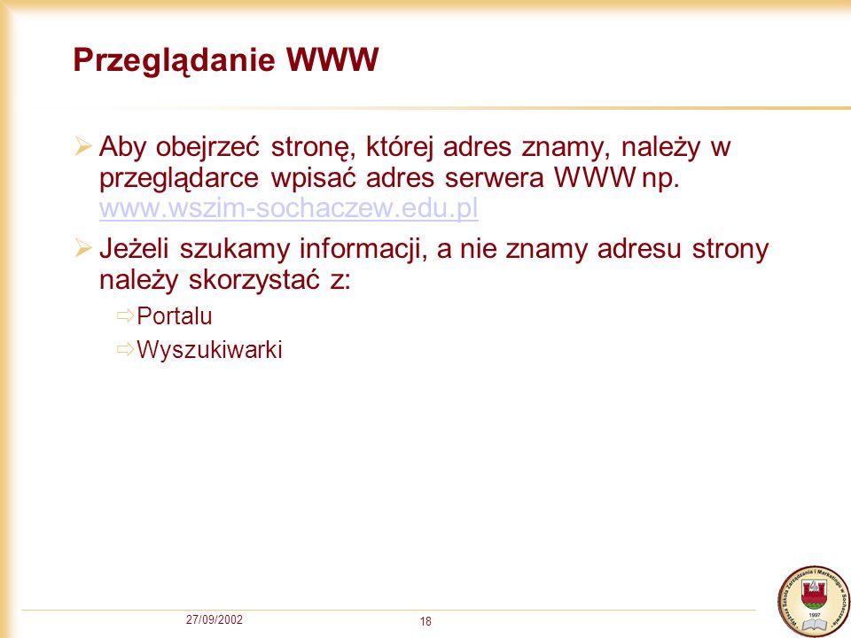 Przeglądanie WWW Aby obejrzeć stronę, której adres znamy, należy w przeglądarce wpisać adres serwera WWW np. www.wszim-sochaczew.edu.pl.