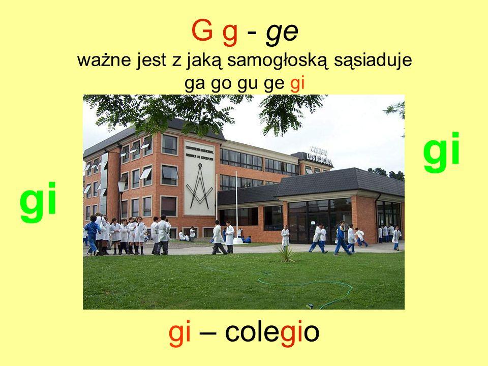 G g - ge ważne jest z jaką samogłoską sąsiaduje ga go gu ge gi
