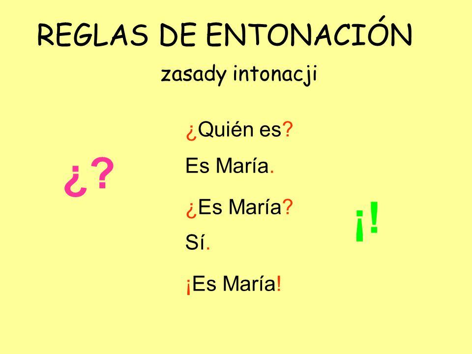 ¿ ¡! REGLAS DE ENTONACIÓN zasady intonacji ¿Quién es Es María.