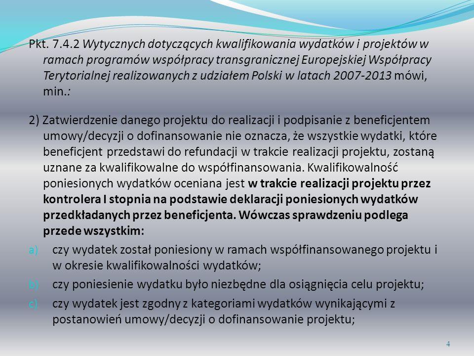 Pkt. 7.4.2 Wytycznych dotyczących kwalifikowania wydatków i projektów w ramach programów współpracy transgranicznej Europejskiej Współpracy Terytorialnej realizowanych z udziałem Polski w latach 2007-2013 mówi, min.: