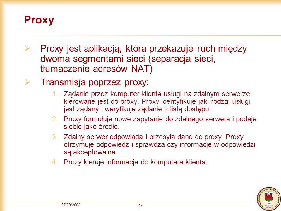 Proxy Proxy jest aplikacją, która przekazuje ruch między dwoma segmentami sieci (separacja sieci, tłumaczenie adresów NAT)