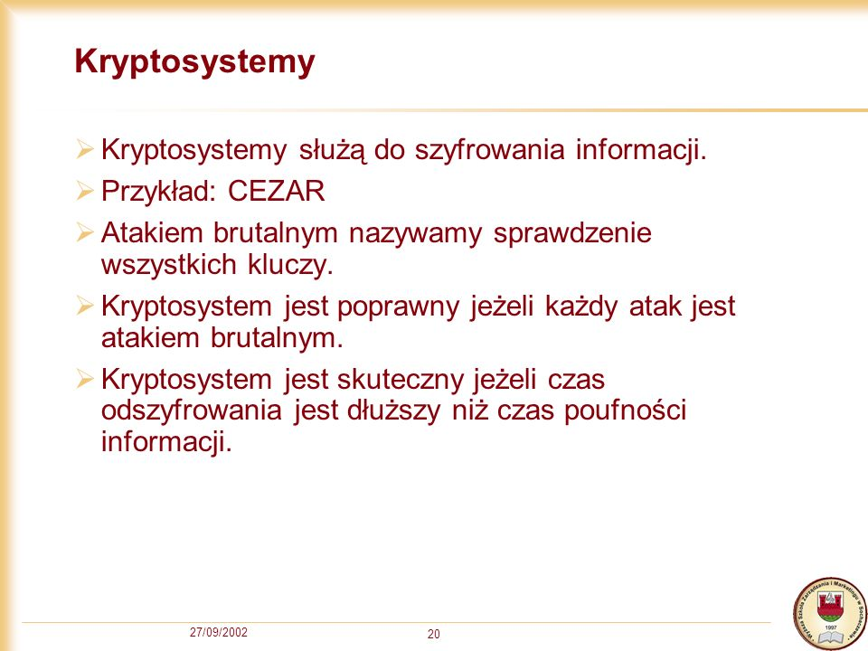 Kryptosystemy Kryptosystemy służą do szyfrowania informacji.