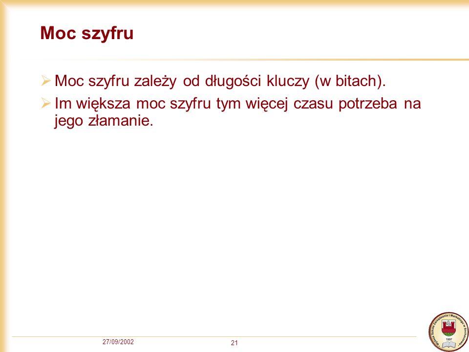 Moc szyfru Moc szyfru zależy od długości kluczy (w bitach).