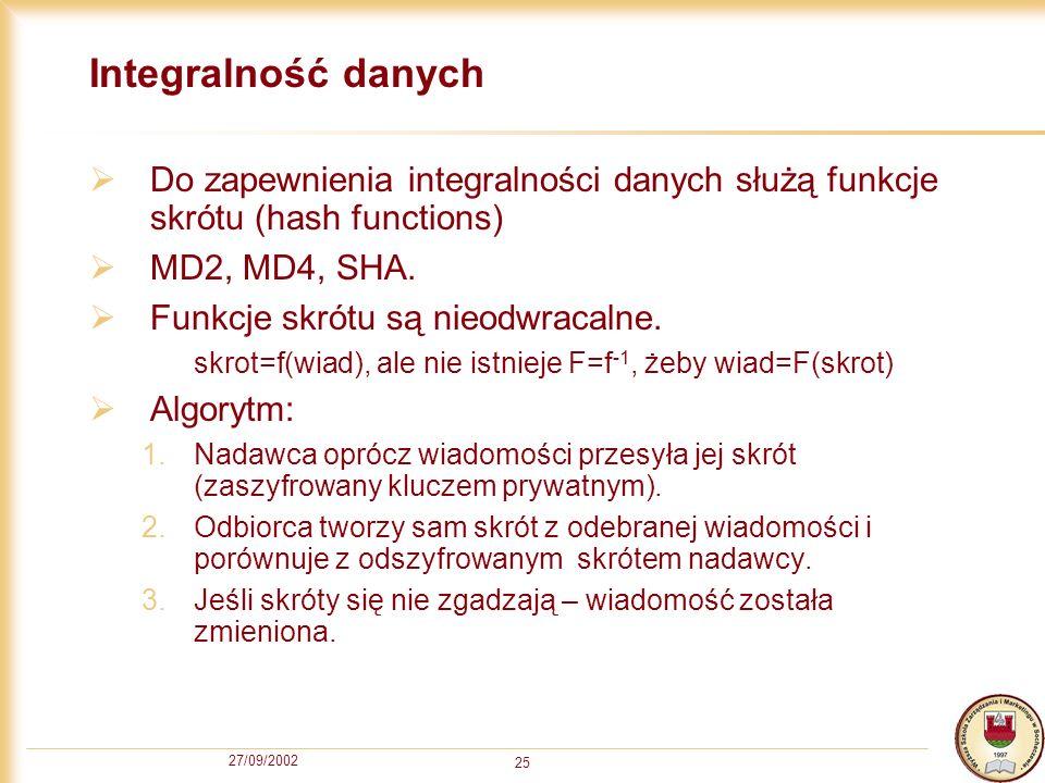 Integralność danych Do zapewnienia integralności danych służą funkcje skrótu (hash functions) MD2, MD4, SHA.