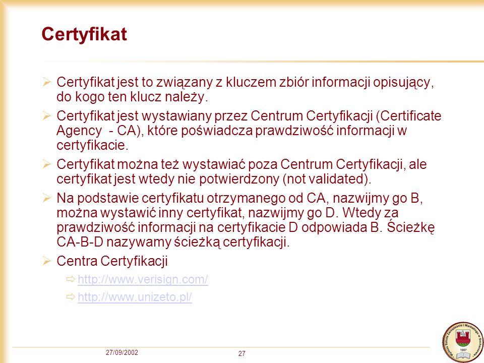 Certyfikat Certyfikat jest to związany z kluczem zbiór informacji opisujący, do kogo ten klucz należy.