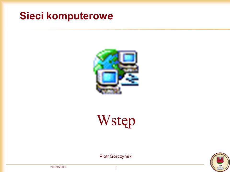 Sieci komputerowe Wstęp Piotr Górczyński 20/09/2003