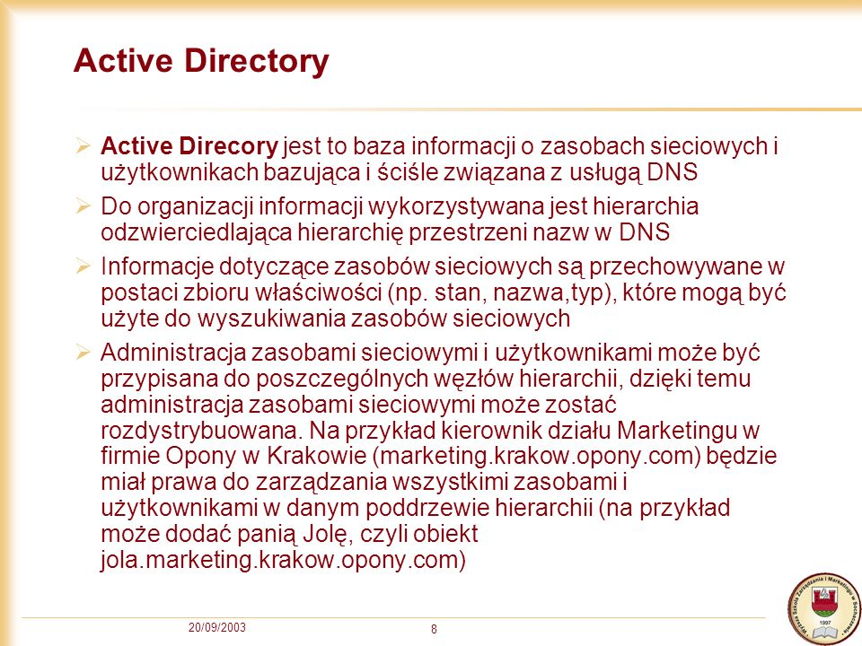 Active DirectoryActive Direcory jest to baza informacji o zasobach sieciowych i użytkownikach bazująca i ściśle związana z usługą DNS.