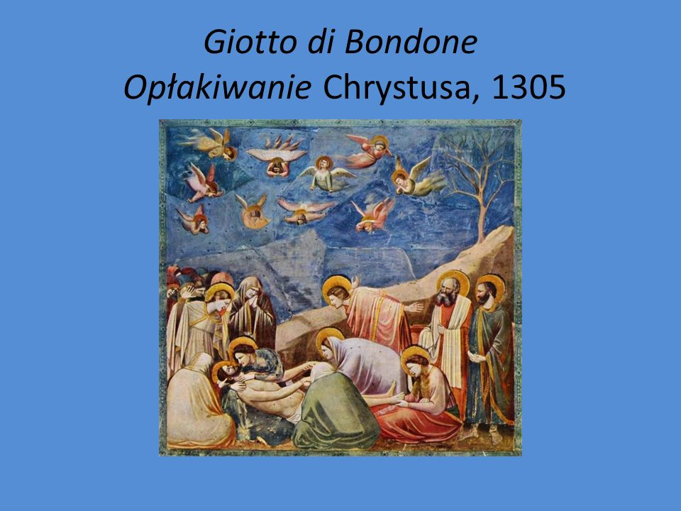 Giotto di Bondone Opłakiwanie Chrystusa, 1305