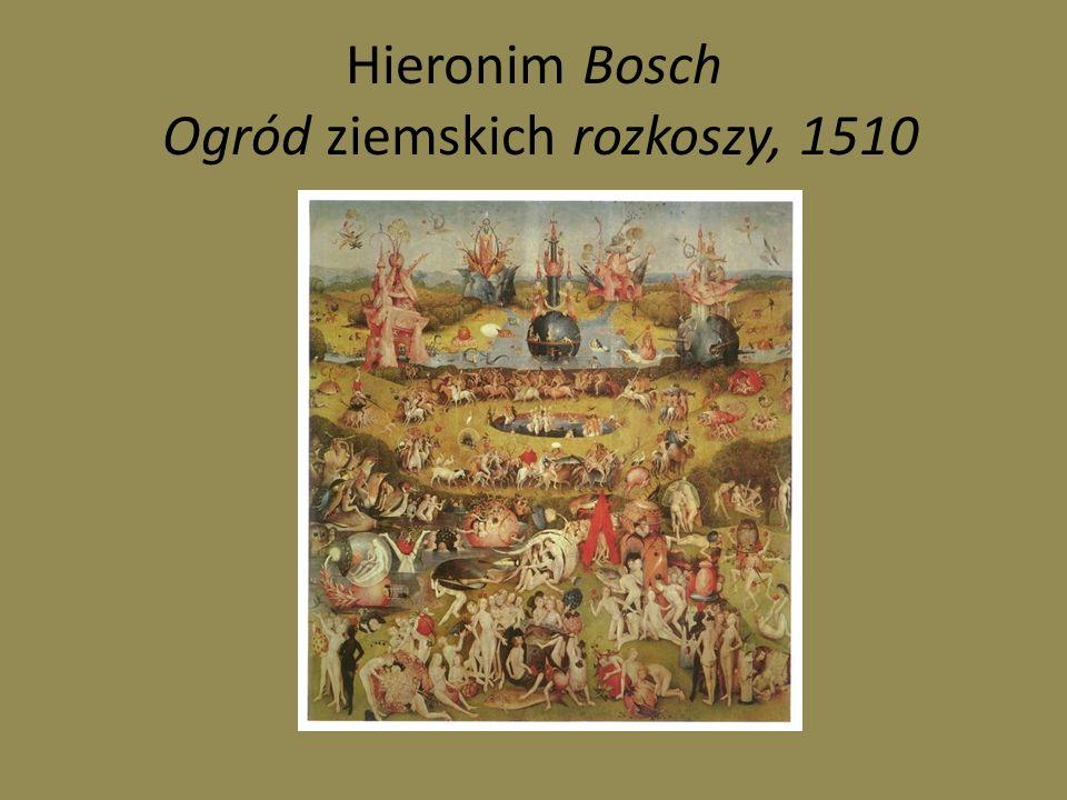 Hieronim Bosch Ogród ziemskich rozkoszy, 1510