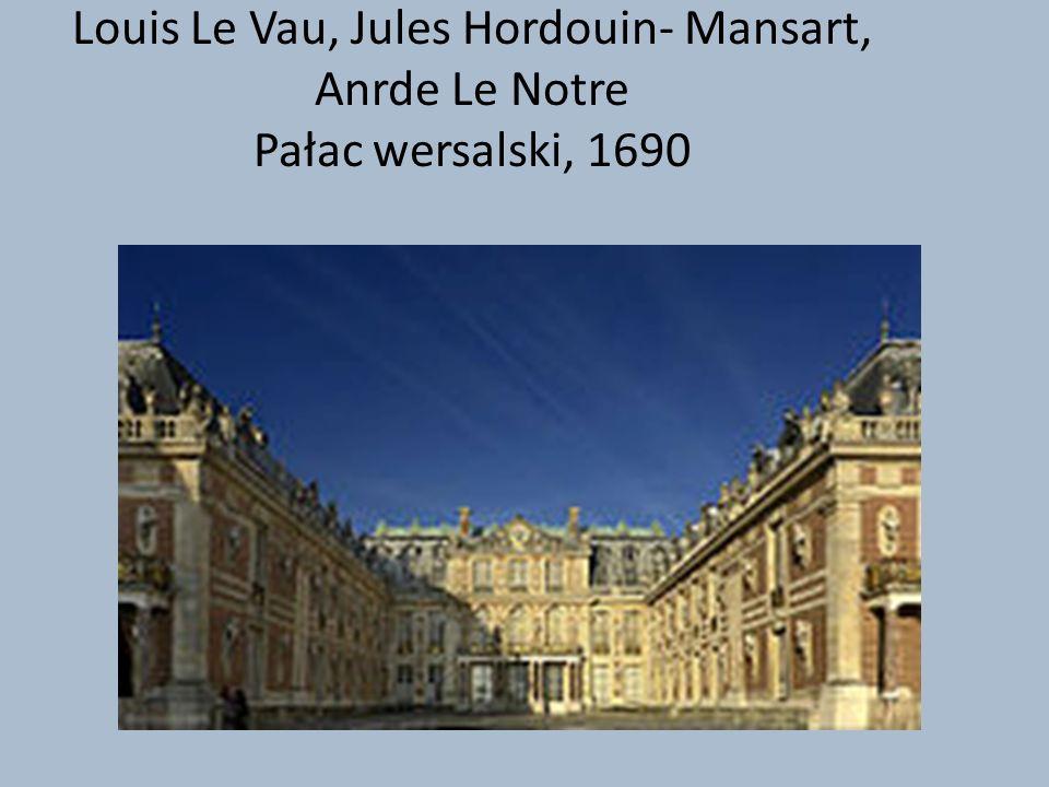 Louis Le Vau, Jules Hordouin- Mansart, Anrde Le Notre Pałac wersalski, 1690