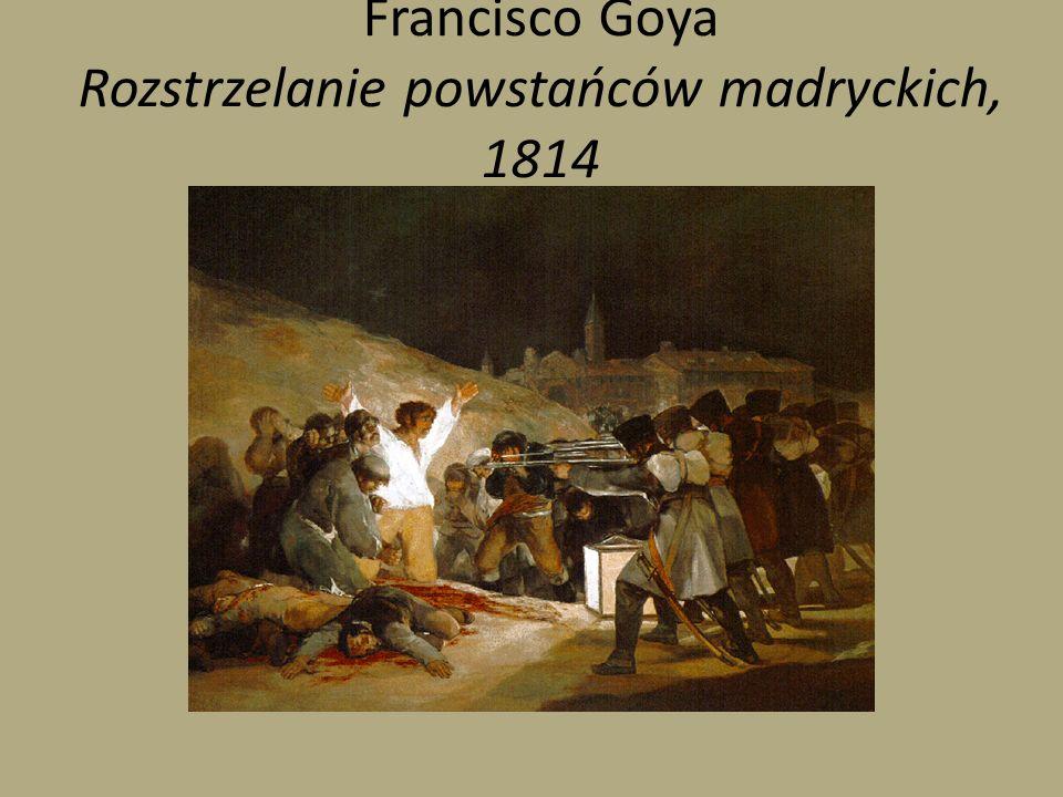 Francisco Goya Rozstrzelanie powstańców madryckich, 1814