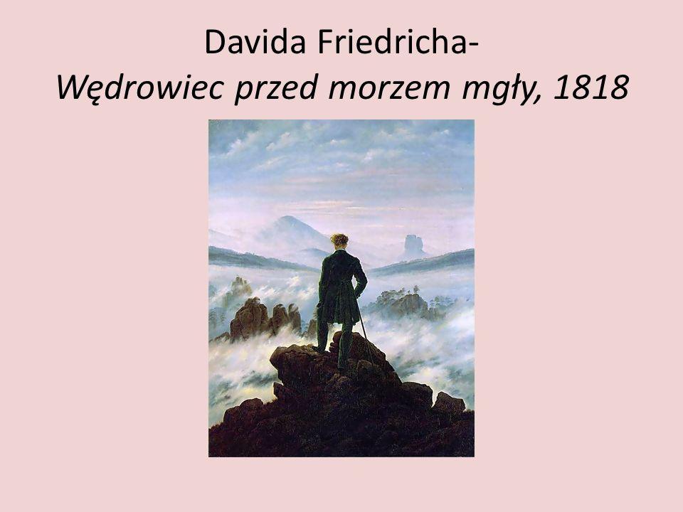 Davida Friedricha- Wędrowiec przed morzem mgły, 1818