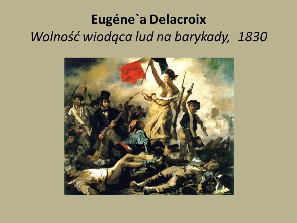 Eugéne`a Delacroix Wolność wiodąca lud na barykady, 1830