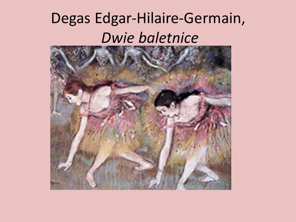 Degas Edgar-Hilaire-Germain, Dwie baletnice