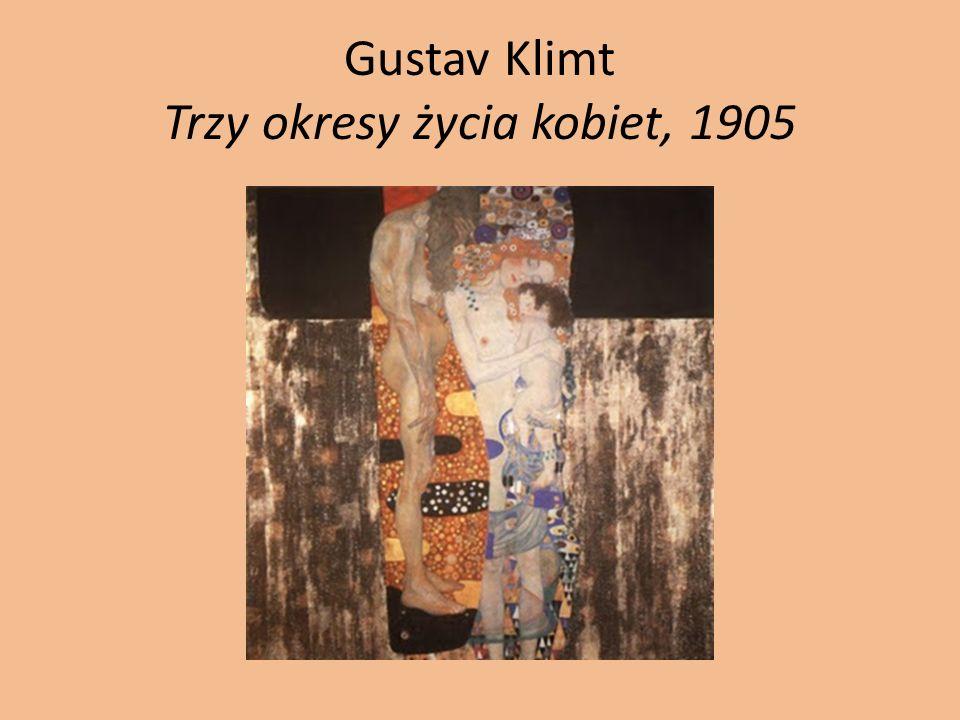 Gustav Klimt Trzy okresy życia kobiet, 1905